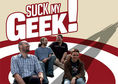 Suck My Geek!