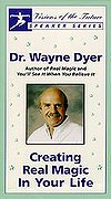 Dr. Wayne Dyer - Creating Real Magic in Your Life