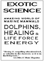 Exotic Science - Amazing World of Marine Mammals: Dolphins, Healing & Life Force Energy