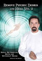 Remove Psychic Debris & Heal Vol 2 - Soul Retrieval With or Without Reiki