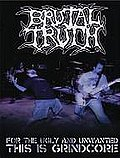 Brutal Truth - For The Ugly And Unwanted: The Is Grindcore