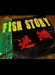 Fish Story (Fisshu sutori)