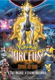 Pokemon: Arceus and the Jewel of Life (Pocket Monster Diamond & Pearl: Arceus' Conquering of Space-Time)(Gekij�ban poketto monsut�: Daiyamondo & p�ru purachina - Aruseusu ch�koku no jik� e)