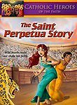 Catholic Heroes of the Faith: The Saint Perpetua Story