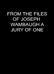From The Files Of Joseph Wambaugh: A Jury Of One