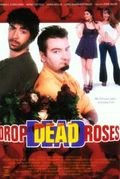 Drop Dead Roses
